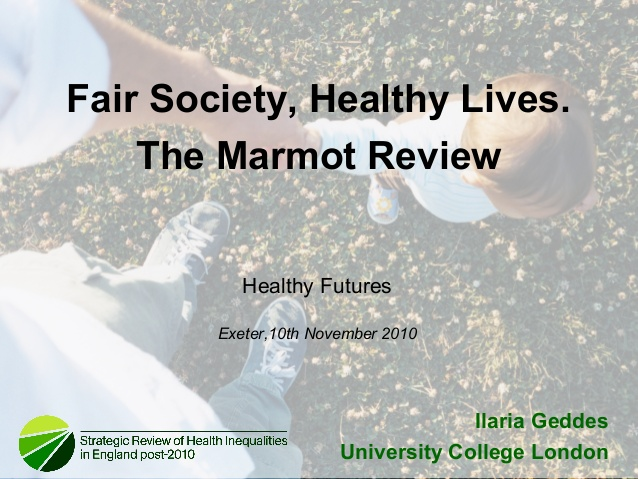 fair-society-healthy-lives-the-marmot-review-ilaria-geddes-1-638
